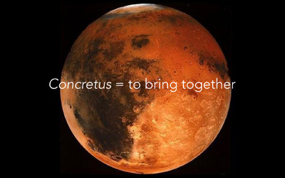 Concretus = to bring together
